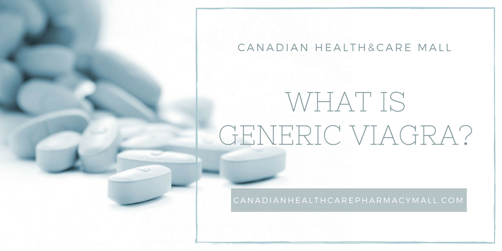 What is Generic Viagra from Canadian Health&CareMall?